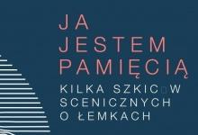 JA JESTEM PAMIĘCIĄ - SPEKTAKL POPRZEDZAJĄCY KARPACKIE KLIMATY 2019
