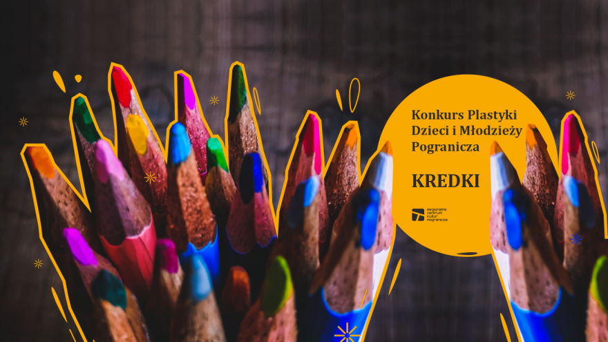Konkurs plastyki dzieci i młodzieży pogranicza KREDKI, proj. RCKP